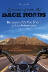 Lessons From The Back Roads Because Life Is Too Short To Use Interstates