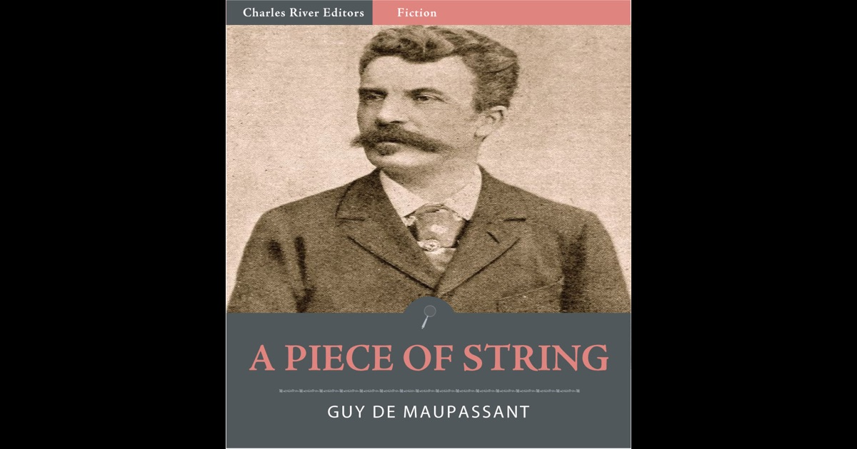 guy de maupassant s the string how The one that fits it the best would have to be you never can be innocent once accused you will always be thought of as guiltywhen maitre hauchecorne is accused of stealing the wallet because he.
