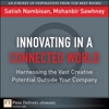 Innovating In A Connected World Harnessing The Vast Creative Potential Outside Your Company