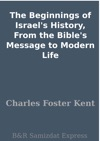 The Beginnings Of Israels History From The Bibles Message To Modern Life