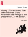 History Of Scandinavia From The Early Times Of The Northmen And Vikings To The Present Day  Fifth Edition