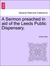 A Sermon Preached In Aid Of The Leeds Public Dispensary