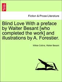 DOWNLOAD OF BLIND LOVE WITH A PREFACE BY WALTER BESANT [WHO COMPLETED THE WORK] AND ILLUSTRATIONS BY A. FORESTIER. VOL. II PDF EBOOK