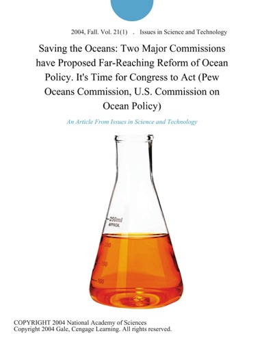 Saving the Oceans Two Major Commissions have Proposed Far-Reaching Reform of Ocean Policy Its Time for Congress to Act Pew Oceans Commission US Commission on Ocean Policy