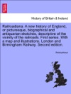 Railroadiana A New History Of England Or Picturesque Biographical And Antiquarian Sketches Descriptive Of The Vicinity Of The Railroads First Series With A Map And Illustrations London And Birmingham Railway Second Edition