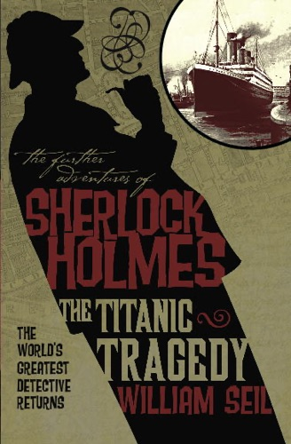 The Further Adventures of Sherlock Holmes The Titanic Tragedy