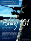 Fishing 101 The Essential Guide To Learning How To Fish