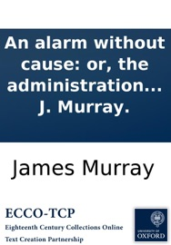 DOWNLOAD OF AN ALARM WITHOUT CAUSE: OR, THE ADMINISTRATION OF PEACE SUPPORTED BY THE SWORD OF THE SPIRIT; ... DELIVERED IN THE HIGH-BRIDGE MEETING, NEWCASTLE, BY THE REVD J. MURRAY. PDF EBOOK