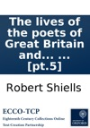 The Lives Of The Poets Of Great Britain And Ireland To The Time Of Dean Swift Compiled From Ample Materials Scattered In A Variety Of Books  By Mr Cibber In Four Volumes  Pt5
