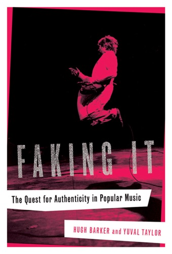 Faking It The Quest for Authenticity in Popular Music