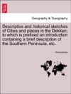 Descriptive And Historical Sketches Of Cities And Places In The Dekkan To Which Is Prefixed An Introduction Containing A Brief Description Of The Southern Peninsula Etc