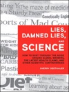 Lies Damned Lies And Science How To Sort Through The Noise Around Global Warming The Latest Health Claims And Other Scientific Controversie