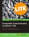 PostgreSQL 9 Administration Cookbook LITE Configuration Monitoring And Maintenance