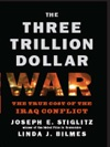 The Three Trillion Dollar War The True Cost Of The Iraq Conflict