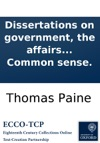 Dissertations On Government The Affairs Of The Bank And Paper-money By The Author Of Common Sense