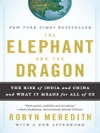 The Elephant And The Dragon The Rise Of India And China And What It Means For All Of Us