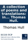 A Collection Of Poems And Translations In English And Latin By Thomas Hull