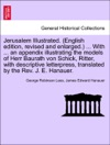 Jerusalem Illustrated English Edition Revised And Enlarged  With  An Appendix Illustrating The Models Of Herr Baurath Von Schick Ritter With Descriptive Letterpress Translated By The Rev J E Hanauer