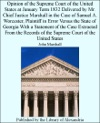 Opinion Of The Supreme Court Of The United States At January Term 1832 Delivered By Mr Chief Justice Marshall In The Case Of Samuel A Worcester Plaintiff In Error Versus The State Of Georgia With A Statement Of The Case Extracted From The Records Of The Supreme Court Of The United States