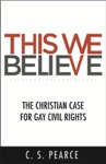 This We Believe The Christian Case For Gay Civil Rights