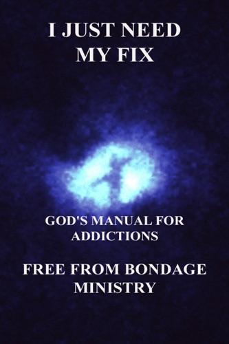 I Just Need My Fix Gods Manual For Addictions