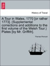 A Tour In Wales 1770 Or Rather 1773 Supplemental Corrections And Additions To The First Volume Of The Welsh Tour Plates By Mr Griffith Vol II