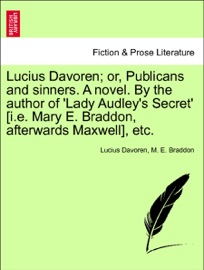 LUCIUS DAVOREN; OR, PUBLICANS AND SINNERS. A NOVEL. BY THE AUTHOR OF LADY AUDLEYS SECRET [I.E. MARY E. BRADDON, AFTERWARDS MAXWELL], ETC.VOL.III