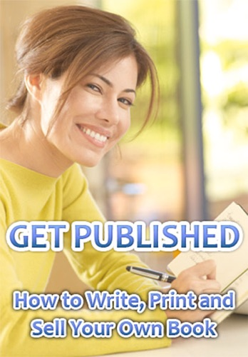 Get Published How to Write Print and Sell Your Own Book