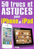 50 trucs et astuces pour iPhone et iPad