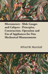 Micrometers - Slide Gauges And Calipers - Principles Construction Operation And Use Of Appliances For Fine Mechanical Measurements