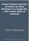 Classic Mystery Novels 22 Books By Mary Rinehart In A Single File With Active Table Of Contents