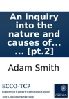 An Inquiry Into The Nature And Causes Of The Wealth Of Nations By Adam Smith  In Two Volumes  Pt2