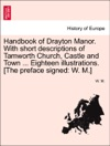 Handbook Of Drayton Manor With Short Descriptions Of Tamworth Church Castle And Town  Eighteen Illustrations The Preface Signed W M