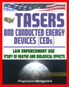 21st Century Guide To Tasers And Conducted Energy Devices For Law Enforcement Usage Reviews Study Of Deaths And Biological Effects Electro-Muscular Disruption Stun Guns Less-Lethal Weapons