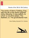 The Works Of Henry Fielding Esq With The Life Of The Author Signed Arthur Murphy A New Edition To Which Is Now First Added The Feathers Or The Goodnatured Man VOL III A NEW EDITION