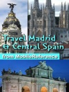 Madrid And Central Spain Castile-La Mancha Castile-Leon And Extremadura Illustrated Travel Guide Phrasebook  Maps Mobi Travel