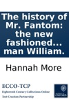 The History Of Mr Fantom The New Fashioned Philosopher And His Man William
