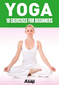 Yoga: 10 Exercises for Beginners