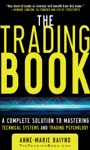The Trading Book A Complete Solution To Mastering Technical Systems And Trading Psychology