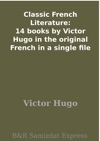 Classic French Literature 14 Books By Victor Hugo In The Original French In A Single File