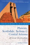 Explorers Guide Phoenix Scottsdale Sedona  Central Arizona A Great Destination Second Edition