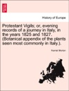 Protestant Vigils Or Evening Records Of A Journey In Italy In The Years 1825 And 1827 Botanical Appendix Of The Plants Seen Most Commonly In Italy