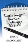 Brother Swaggart How Can I Understand The Bible