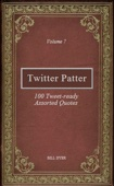 Twitter Patter - 100 Tweet-ready Assorted Quotes - Volume 7