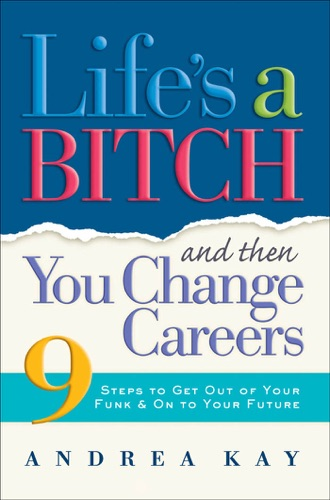 Lifes a Bitch and Then You Change Careers