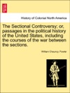 The Sectional Controversy Or Passages In The Political History Of The United States Including The Courses Of The War Between The Sections