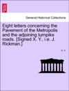 Eight Letters Concerning The Pavement Of The Metropolis And The Adjoining Turnpike Roads Signed X Y Ie J Rickman