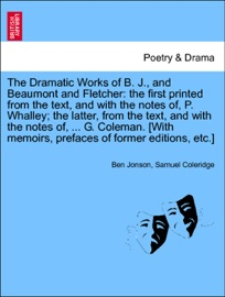 THE DRAMATIC WORKS OF B. J., AND BEAUMONT AND FLETCHER: THE FIRST PRINTED FROM THE TEXT, AND WITH THE NOTES OF, P. WHALLEY; THE LATTER, FROM THE TEXT, AND WITH THE NOTES OF, ... G. COLEMAN. [WITH MEMOIRS, PREFACES OF FORMER EDITIONS, ETC.] VOL. II