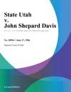 State Utah V John Shepard Davis
