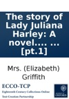 The Story Of Lady Juliana Harley A Novel In Letters By Mrs Griffith  Pt1